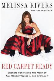 Red Carpet Ready: Secrets for Making the Most of Any Moment You're in the Spotlight by Melissa Rivers image