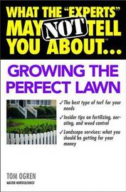 "What the ""Experts"" May Not Tell You About...Growing the Perfect Lawn by Ogren T. image"