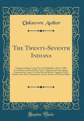 The Twenty-Seventh Indiana by Unknown Author