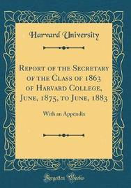 Report of the Secretary of the Class of 1863 of Harvard College, June, 1875, to June, 1883 by Harvard University image