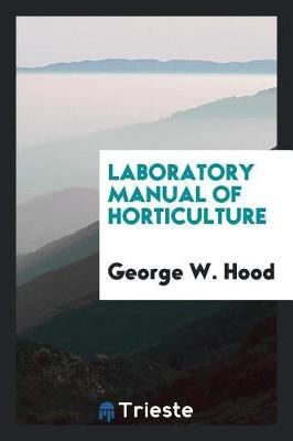 Laboratory Manual of Horticulture by George W. Hood
