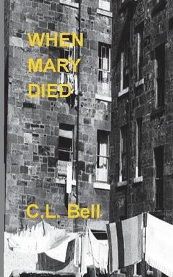 When Mary Died by C. L. Bell