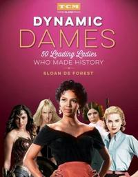 Dynamic Dames (Turner Classic Movies) by Sloan De Forest