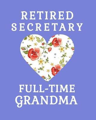Retired Secretary Full Time Grandma by Sentimental Gift Co