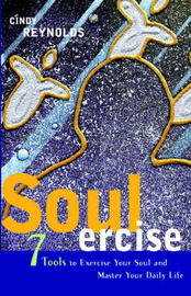 Soulercise: 7 Tools to Exercise Your Soul & Master Your Daily Life by Cindy Reynolds image