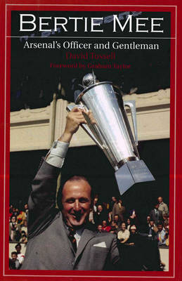 Bertie Mee: Arsenal's Officer and Gentleman by David Tossell image