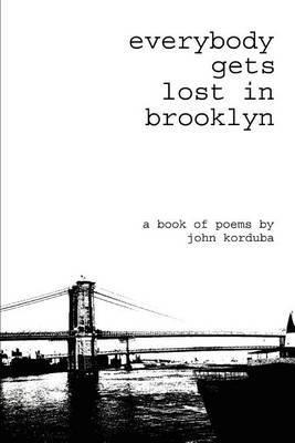 Everybody Gets Lost in Brooklyn by John Korduba