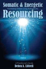 Somatic & Energetic Resourcing by Debra a Littrell