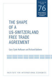 The Shape of a Swiss-US Free Trade Agreement by Gary Clyde Hufbauer