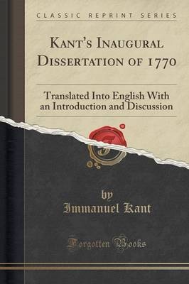 Kant's Inaugural Dissertation of 1770 by Immanuel Kant