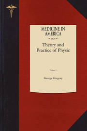 Theory and Practice of Physic V1 by George Gregory