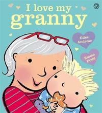 I Love My Granny Board Book by Giles Andreae