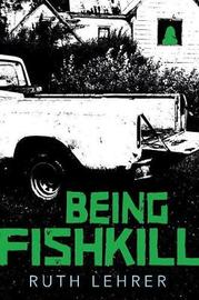 Being Fishkill by Lehrer Ruth image