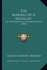 The Making of a Novelist: An Experiment in Autobiography (1894) by David Christie Murray