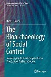 The Bioarchaeology of Social Control by Ryan P. Harrod image