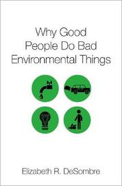 Why Good People Do Bad Environmental Things by Elizabeth R DeSombre
