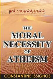The Moral Necessity of Atheism by Constantine Issighos