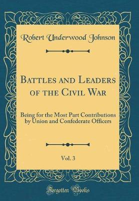 Battles and Leaders of the Civil War, Vol. 3 by Robert Underwood Johnson