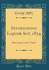 Intoxicating Liquor ACT, 1874 by George Melly image