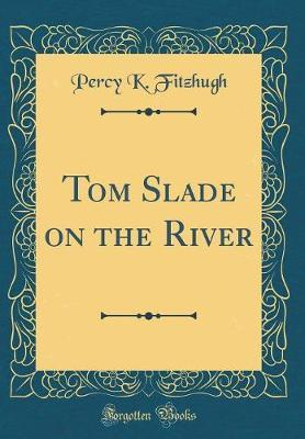 Tom Slade on the River (Classic Reprint) by Percy K. Fitzhugh image