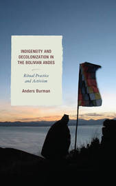 Indigeneity and Decolonization in the Bolivian Andes by Anders Burman