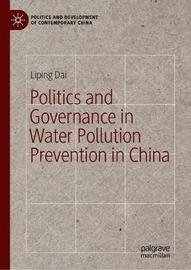 Politics and Governance in Water Pollution Prevention in China by Liping Dai