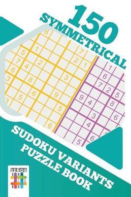 150 Symmetrical Sudoku Variants Puzzle Book by Senor Sudoku
