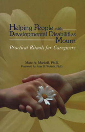 Helping People with Developmental Disabilities Mourn by Marc A. Markell