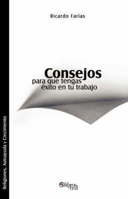 Consejos Para Que Tengas Exito En Tu Trabajo by Ricardo Farias