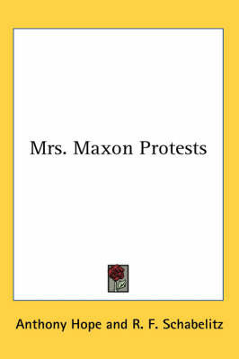 Mrs. Maxon Protests by Anthony Hope