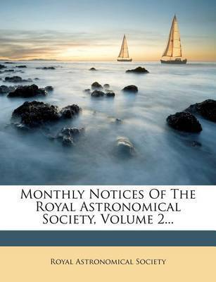 Monthly Notices of the Royal Astronomical Society, Volume 2... by Royal Astronomical Society