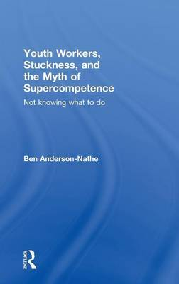 Youth Workers, Stuckness, and the Myth of Supercompetence by Ben Anderson-Nathe image