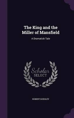 The King and the Miller of Mansfield by Robert Dodsley image