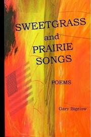 Sweetgrass and Prairie Songs by Gary Bigelow