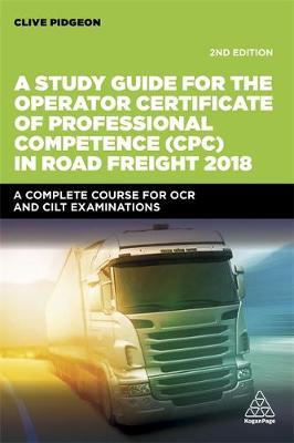 A Study Guide for the Operator Certificate of Professional Competence (CPC) in Road Freight 2018 by Clive Pidgeon image