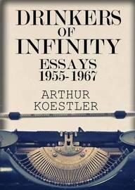 Drinkers of Infinity by Arthur Koestler
