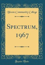 Spectrum, 1967 (Classic Reprint) by Bloom Community College image