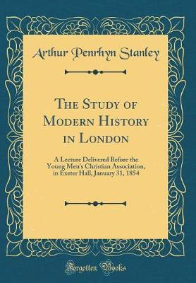 The Study of Modern History in London by Arthur Penrhyn Stanley image