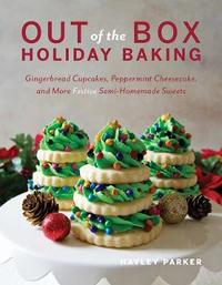 Out of the Box Holiday Baking - Gingerbread Cupcakes, Peppermint Cheesecake, and More Festive Semi-Homemade Sweets by Hayley Parker image