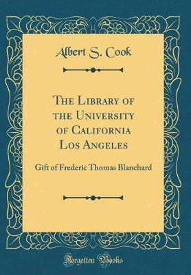 The Library of the University of California Los Angeles by Albert S Cook