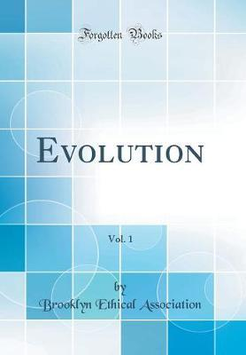 Evolution, Vol. 1 (Classic Reprint) by Brooklyn Ethical Association