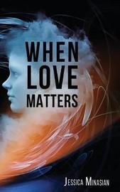 When Love Matters by Jessica Minasian image