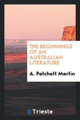 The Beginnings of an Australian Literature by A. Patchett Martin image