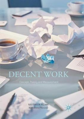 Decent Work: Concept, Theory and Measurement by Nausheen Nizami