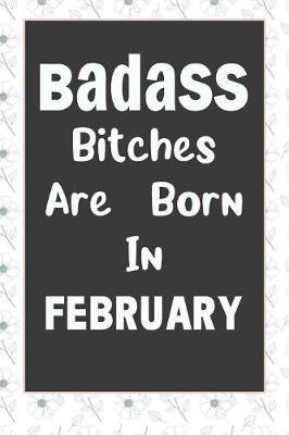 Badass Bitches Are Born In February by Tricori Series Birthday