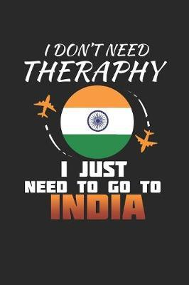 I Don't Need Therapy I Just Need To Go To India by Maximus Designs