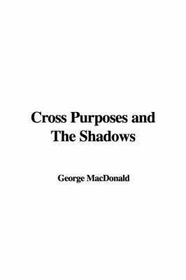 Cross Purposes and the Shadows by George MacDonald image