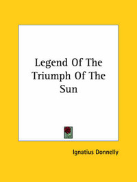 Legend of the Triumph of the Sun by Ignatius Donnelly