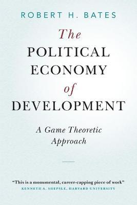 The Political Economy of Development by Robert H. Bates