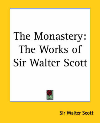 The Monastery: The Works of Sir Walter Scott by Sir Walter Scott image